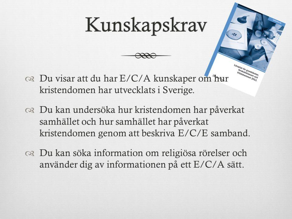 Kunskapskrav  Du visar att du har E/C/A kunskaper om hur kristendomen har utvecklats i Sverige.  Du kan undersöka hur kristendomen har påverkat samh