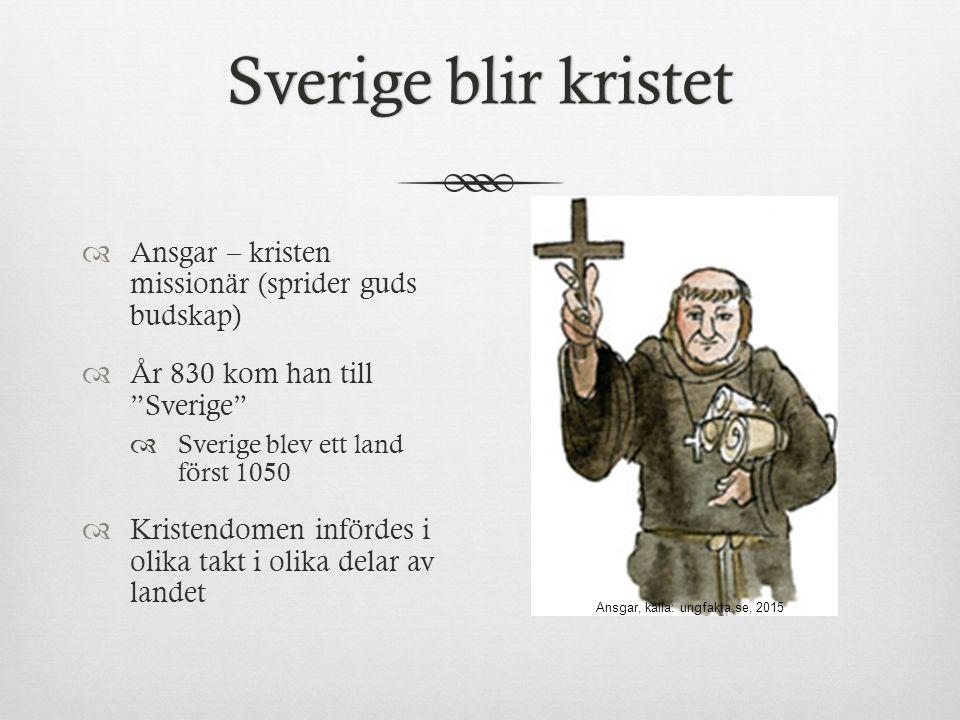 Sverige blir kristet 1000-talSverige blir kristet 1000-tal  Olof Skötkonung  Första kristna kungen  Inte alla som var kristna bara för att kungen var det  Kristendomen stärkte kungarnas makt  Prästerna och kungarna samarbetade  Asatemplet i Uppsala  Förstördes 1087 Vilka fornnordiska gudar känner ni till?