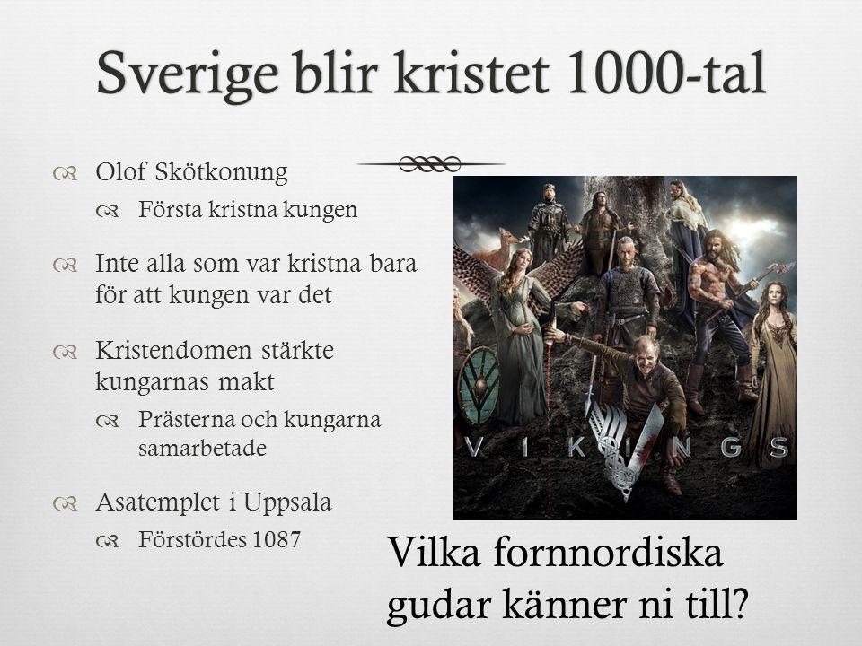 Sverige blir kristet 1000-talSverige blir kristet 1000-tal  Olof Skötkonung  Första kristna kungen  Inte alla som var kristna bara för att kungen v