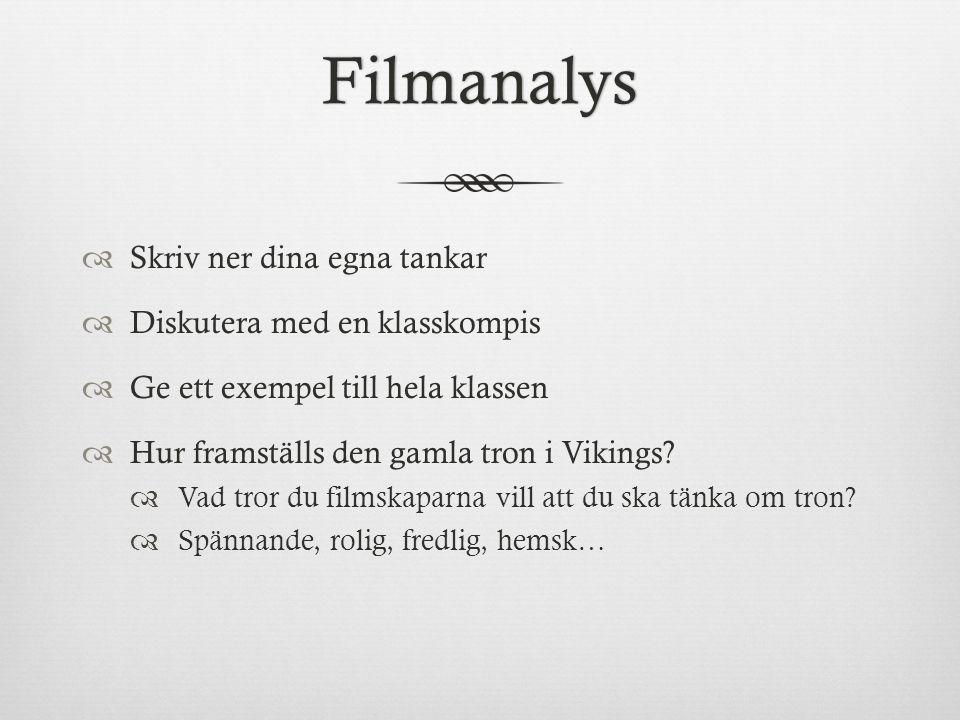Filmanalys  Skriv ner dina egna tankar  Diskutera med en klasskompis  Ge ett exempel till hela klassen  Hur framställs den gamla tron i Vikings? 