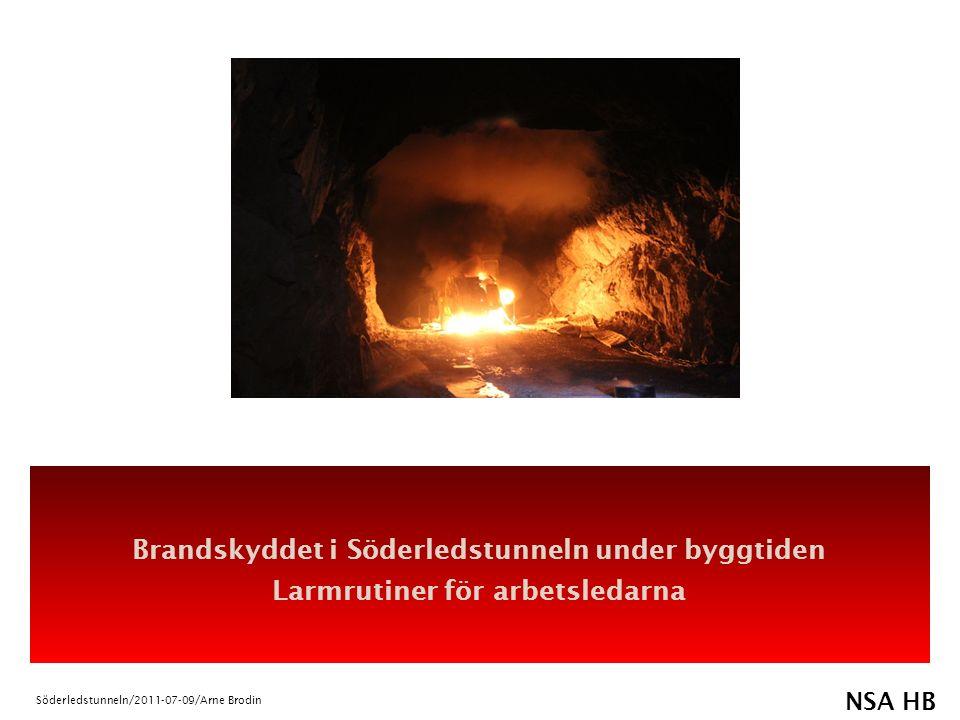NSA HB Söderledstunneln/2011-07-09/Arne Brodin Brandskyddet i Söderledstunneln under byggtiden Larmrutiner för arbetsledarna