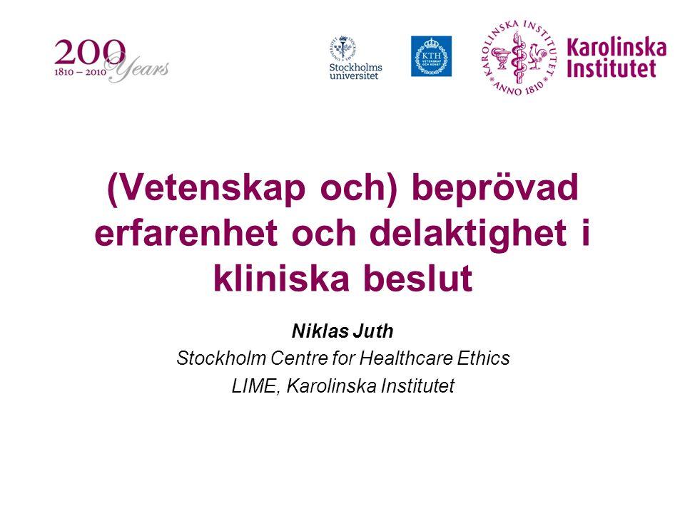 (Vetenskap och) beprövad erfarenhet och delaktighet i kliniska beslut Niklas Juth Stockholm Centre for Healthcare Ethics LIME, Karolinska Institutet