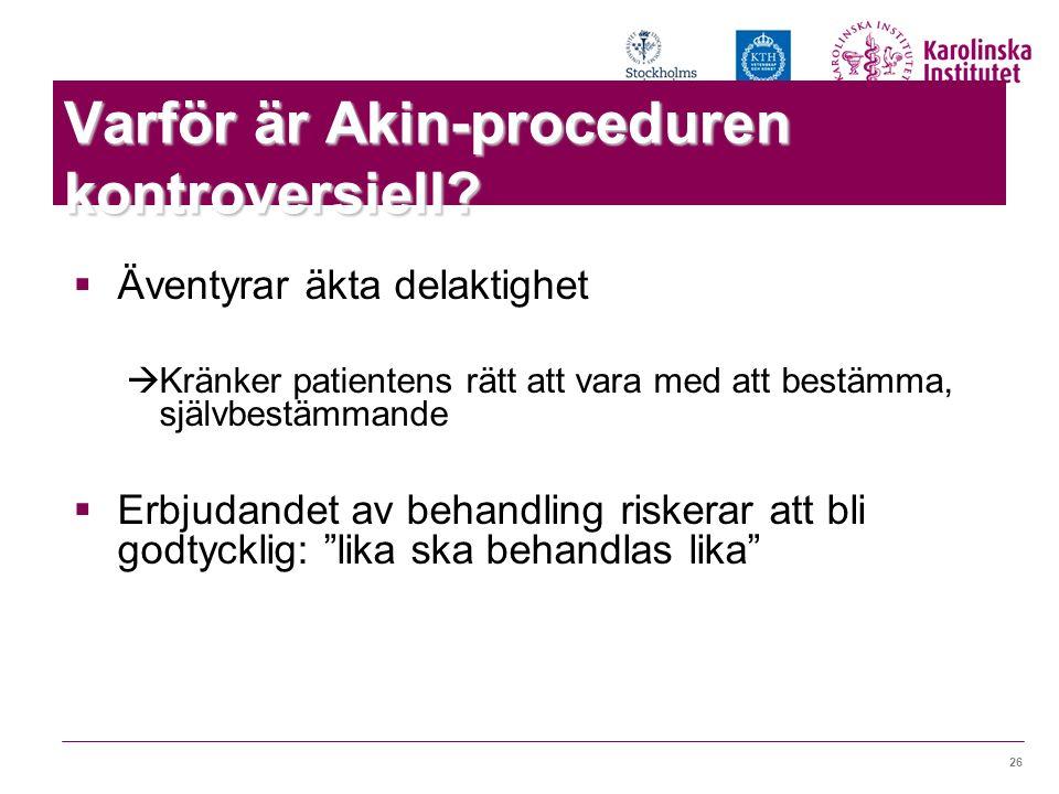 26 Varför är Akin-proceduren kontroversiell?  Äventyrar äkta delaktighet  Kränker patientens rätt att vara med att bestämma, självbestämmande  Erbj