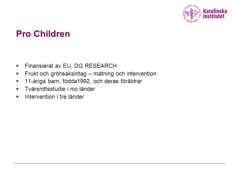 Pro Children  Finansierat av EU, DG RESEARCH  Frukt och grönsaksintag – mätning och intervention  11-åriga barn, födda1992, och deras föräldrar  Tvärsnittsstudie i nio länder  Intervention i tre länder