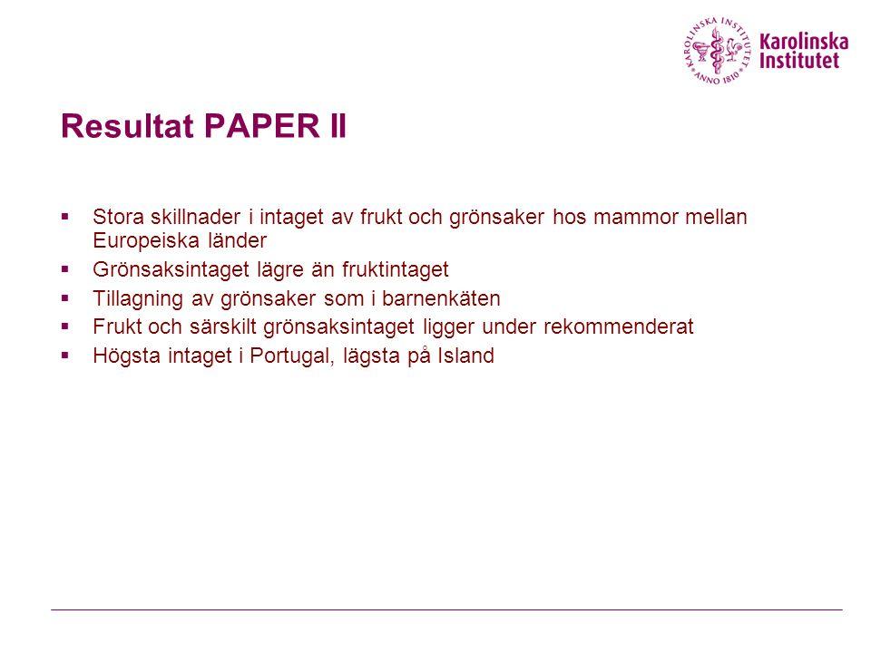 Resultat PAPER II  Stora skillnader i intaget av frukt och grönsaker hos mammor mellan Europeiska länder  Grönsaksintaget lägre än fruktintaget  Ti