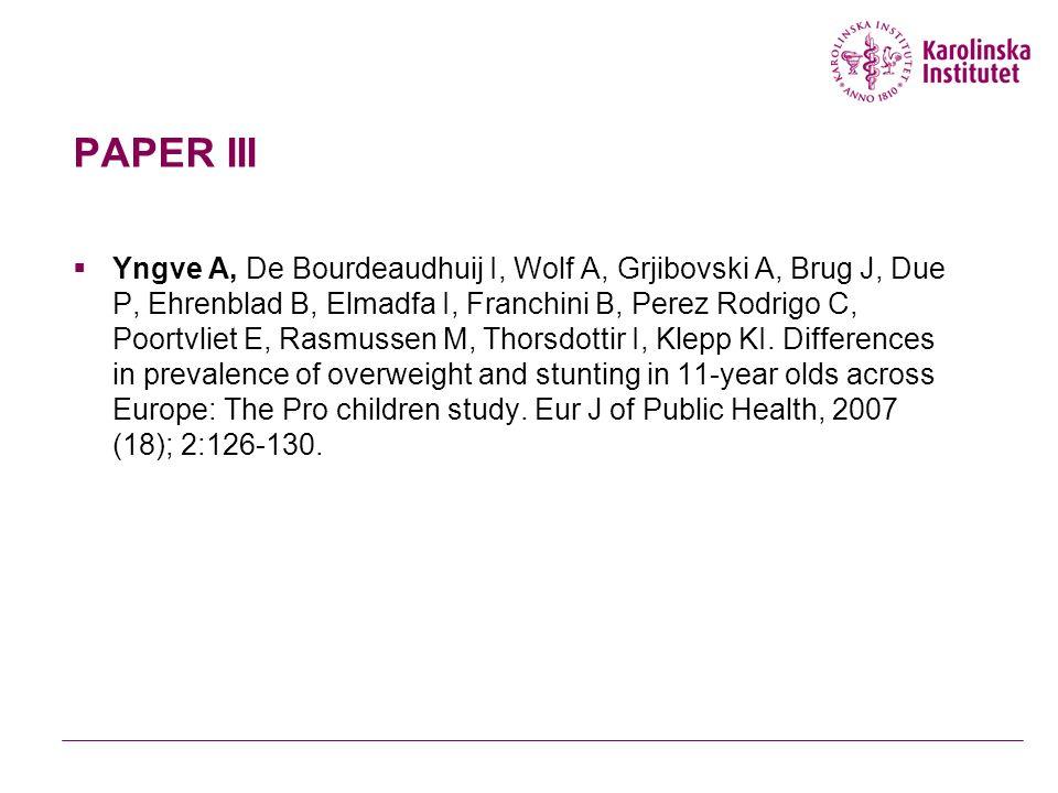 PAPER III  Yngve A, De Bourdeaudhuij I, Wolf A, Grjibovski A, Brug J, Due P, Ehrenblad B, Elmadfa I, Franchini B, Perez Rodrigo C, Poortvliet E, Rasmussen M, Thorsdottir I, Klepp KI.