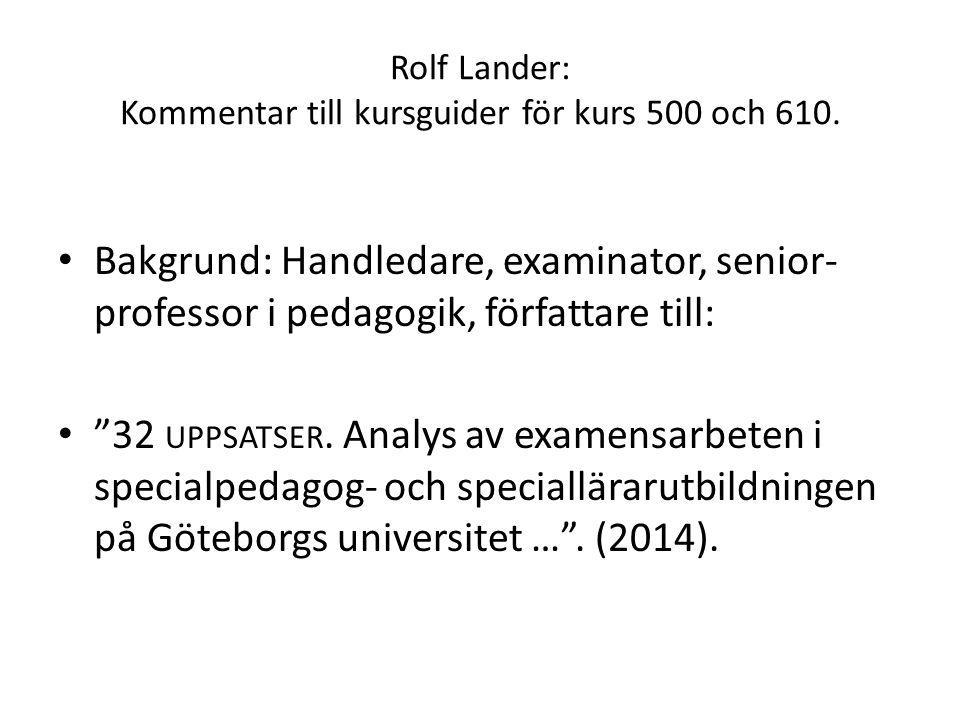 """Rolf Lander: Kommentar till kursguider för kurs 500 och 610. Bakgrund: Handledare, examinator, senior- professor i pedagogik, författare till: """"32 UPP"""