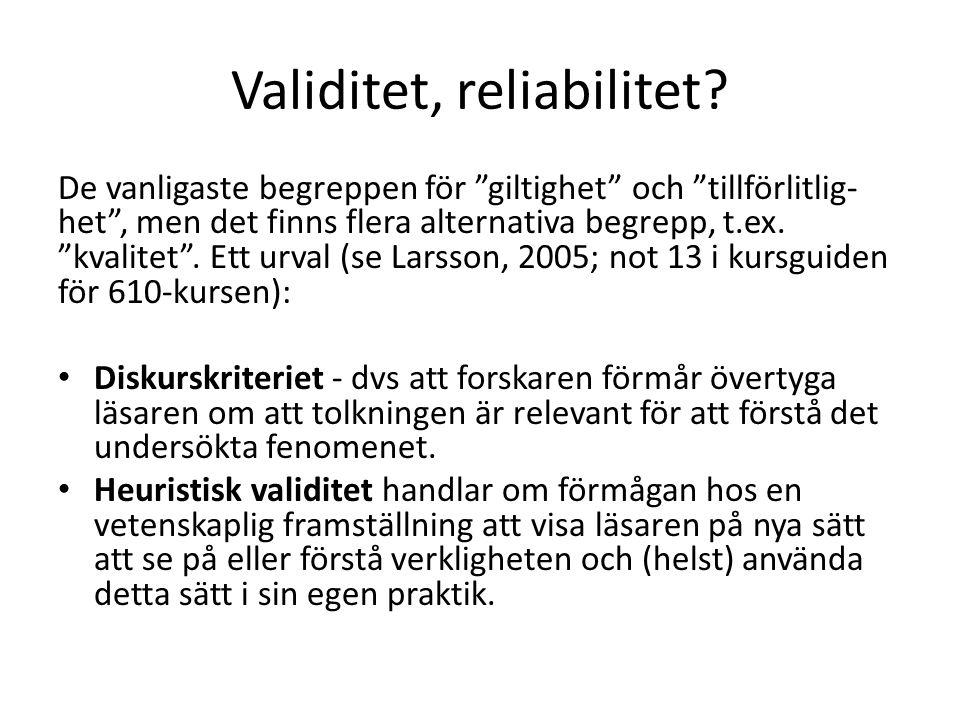 """Validitet, reliabilitet? De vanligaste begreppen för """"giltighet"""" och """"tillförlitlig- het"""", men det finns flera alternativa begrepp, t.ex. """"kvalitet""""."""