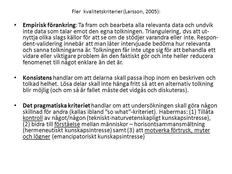 Fler kvalitetskriterier (Larsson, 2005): Empirisk förankring: Ta fram och bearbeta alla relevanta data och undvik inte data som talar emot den egna tolkningen.