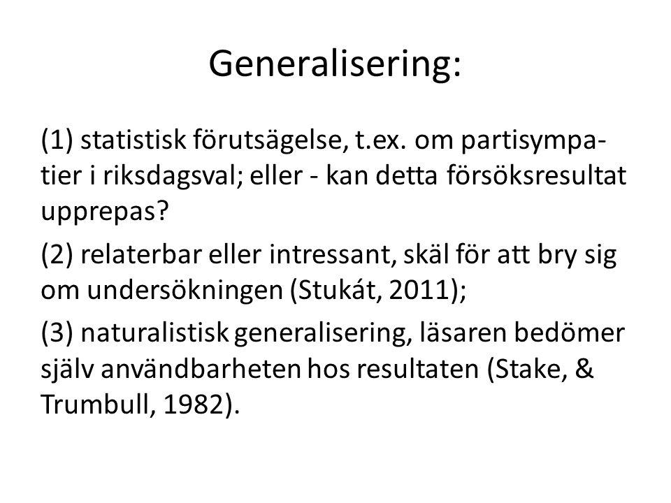 Generalisering: (1) statistisk förutsägelse, t.ex. om partisympa- tier i riksdagsval; eller - kan detta försöksresultat upprepas? (2) relaterbar eller