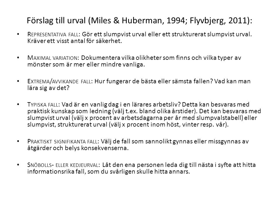 Förslag till urval (Miles & Huberman, 1994; Flyvbjerg, 2011): R EPRESENTATIVA FALL : Gör ett slumpvist urval eller ett strukturerat slumpvist urval. K