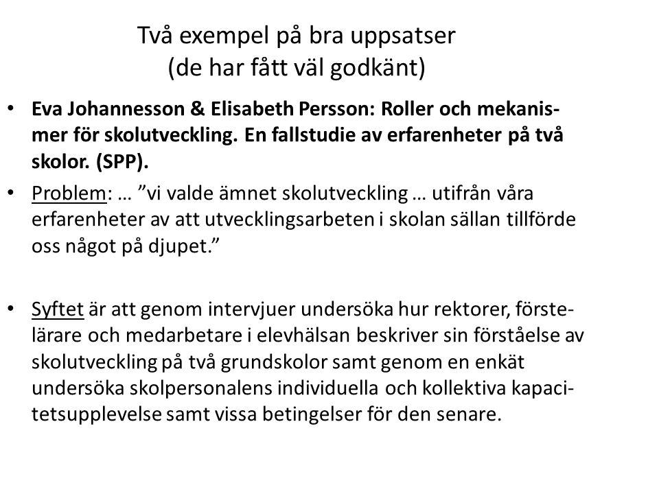 Två exempel på bra uppsatser (de har fått väl godkänt) Eva Johannesson & Elisabeth Persson: Roller och mekanis- mer för skolutveckling. En fallstudie