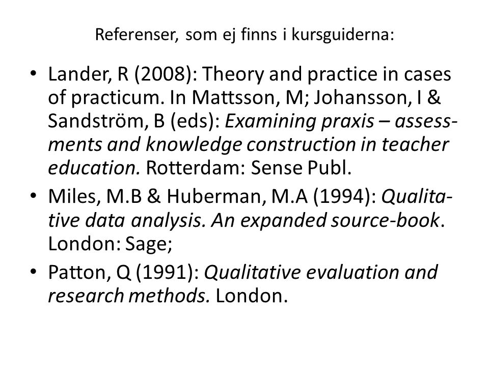 Referenser, som ej finns i kursguiderna: Lander, R (2008): Theory and practice in cases of practicum.