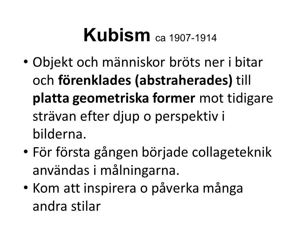 Kubism ca 1907-1914 Objekt och människor bröts ner i bitar och förenklades (abstraherades) till platta geometriska former mot tidigare strävan efter djup o perspektiv i bilderna.
