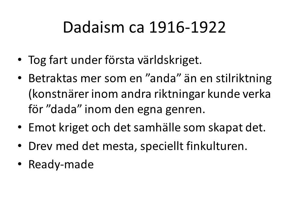 Dadaism ca 1916-1922 Tog fart under första världskriget.