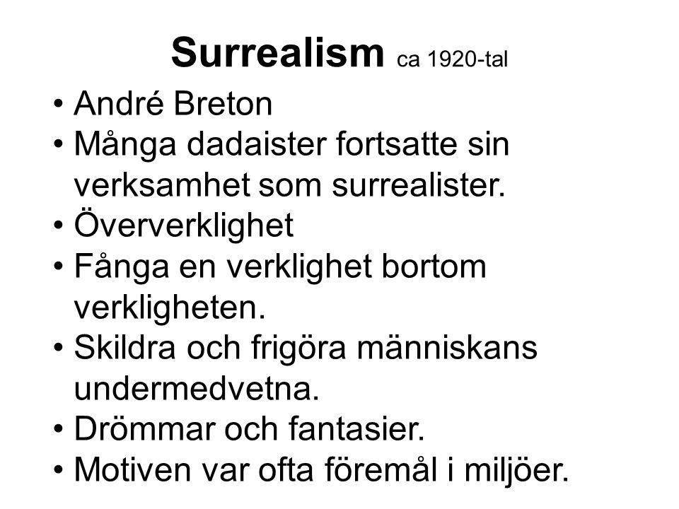 Surrealism ca 1920-tal André Breton Många dadaister fortsatte sin verksamhet som surrealister.