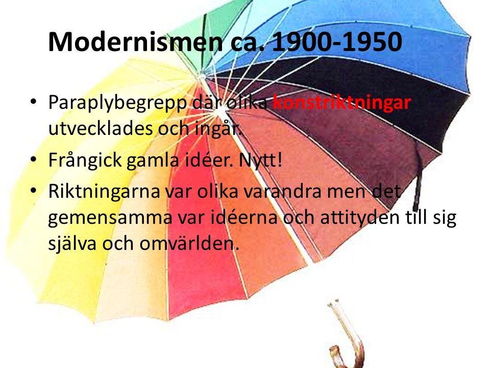 Modernismen ca. 1900-1950 Paraplybegrepp där olika konstriktningar utvecklades och ingår.