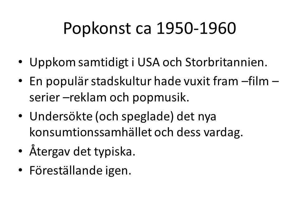Popkonst ca 1950-1960 Uppkom samtidigt i USA och Storbritannien.