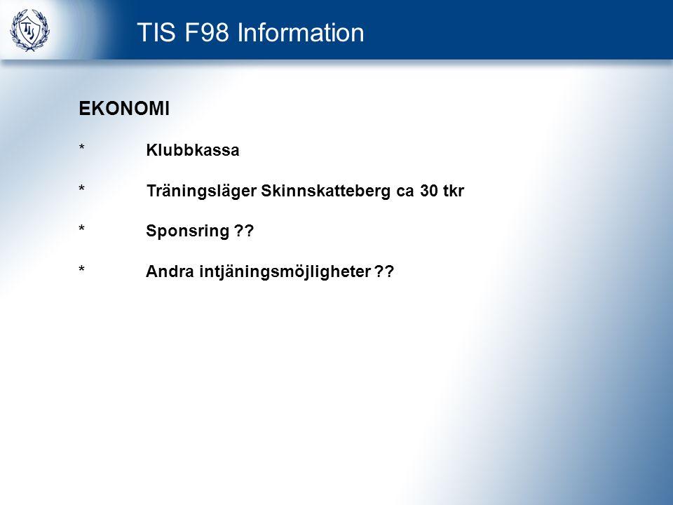 TIS F98 Information EKONOMI * Klubbkassa * Träningsläger Skinnskatteberg ca 30 tkr * Sponsring .