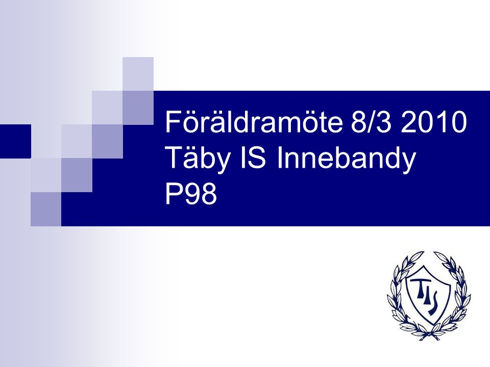 Föräldramöte 8/3 2010 Täby IS Innebandy P98