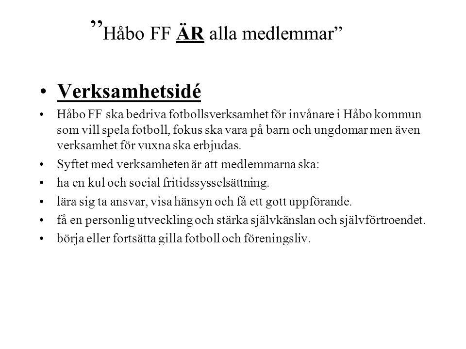 Håbo FF ÄR alla medlemmar Verksamhetsidé Håbo FF ska bedriva fotbollsverksamhet för invånare i Håbo kommun som vill spela fotboll, fokus ska vara på barn och ungdomar men även verksamhet för vuxna ska erbjudas.