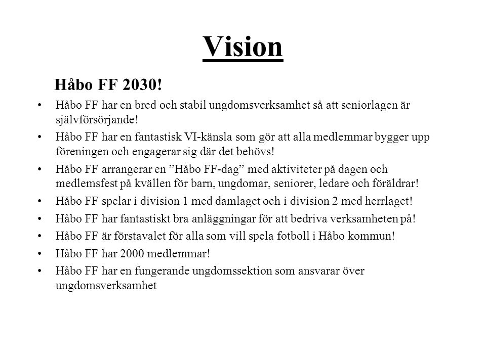 Vision Håbo FF 2030! Håbo FF har en bred och stabil ungdomsverksamhet så att seniorlagen är självförsörjande! Håbo FF har en fantastisk VI-känsla som