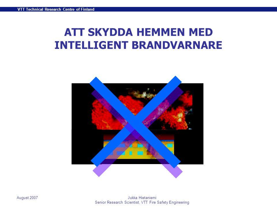 VTT Technical Research Centre of Finland August 2007Jukka Hietaniemi Senior Research Scientist, VTT Fire Safety Engineering UPPHETTAD LEDNING I ELNÄTET I VARDAGSRUMMET Strömmen stängs av och upphettningen slutar: funktions-tid - 4-8 min i vardagsrummet - ca.