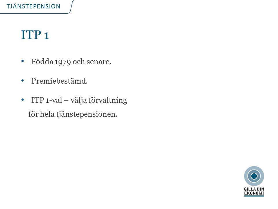 TJÄNSTEPENSION ITP 1 Födda 1979 och senare. Premiebestämd.