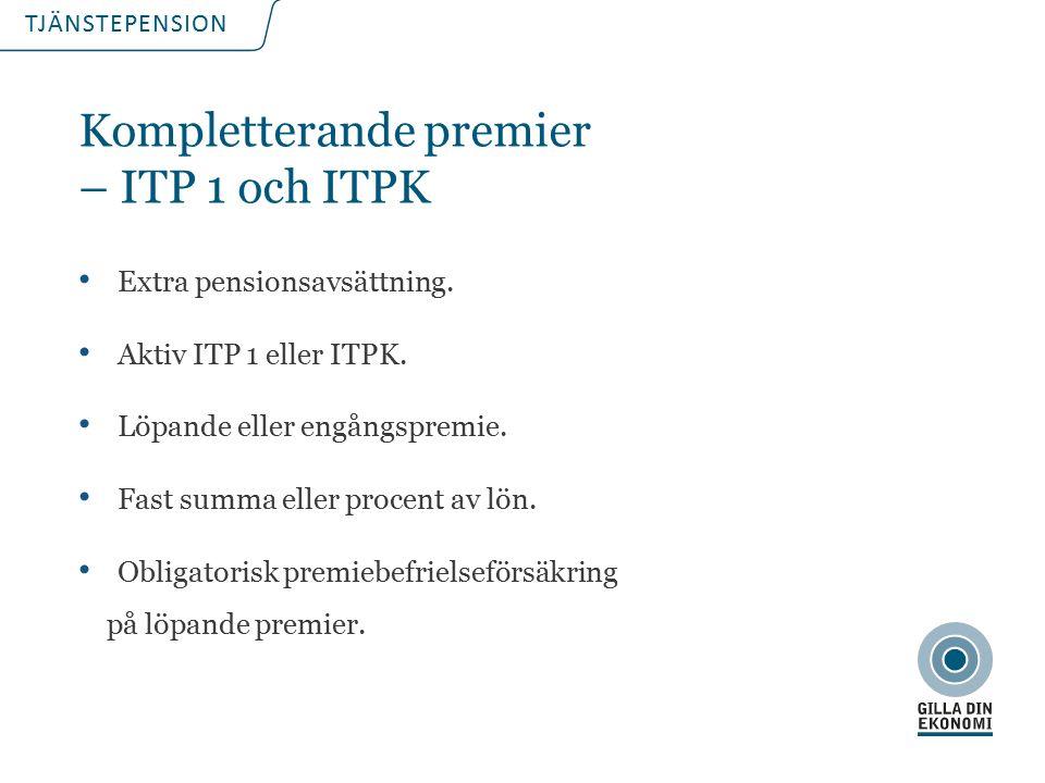 TJÄNSTEPENSION Kompletterande premier – ITP 1 och ITPK Extra pensionsavsättning.