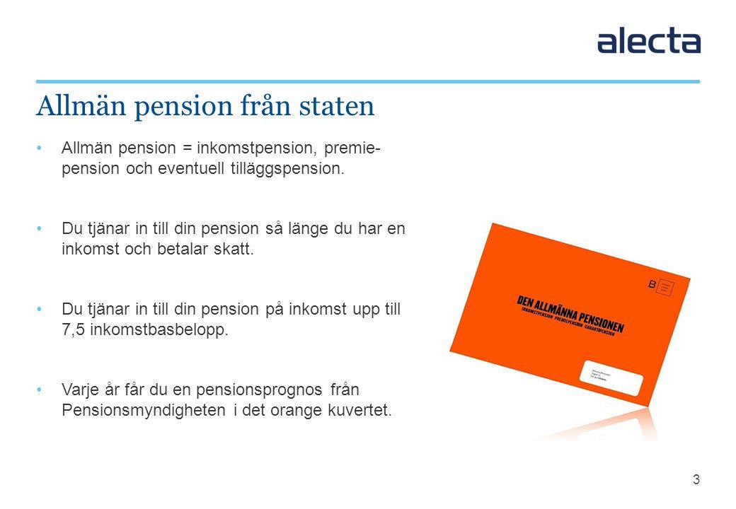 3 Allmän pension = inkomstpension, premie- pension och eventuell tilläggspension. Du tjänar in till din pension så länge du har en inkomst och betalar