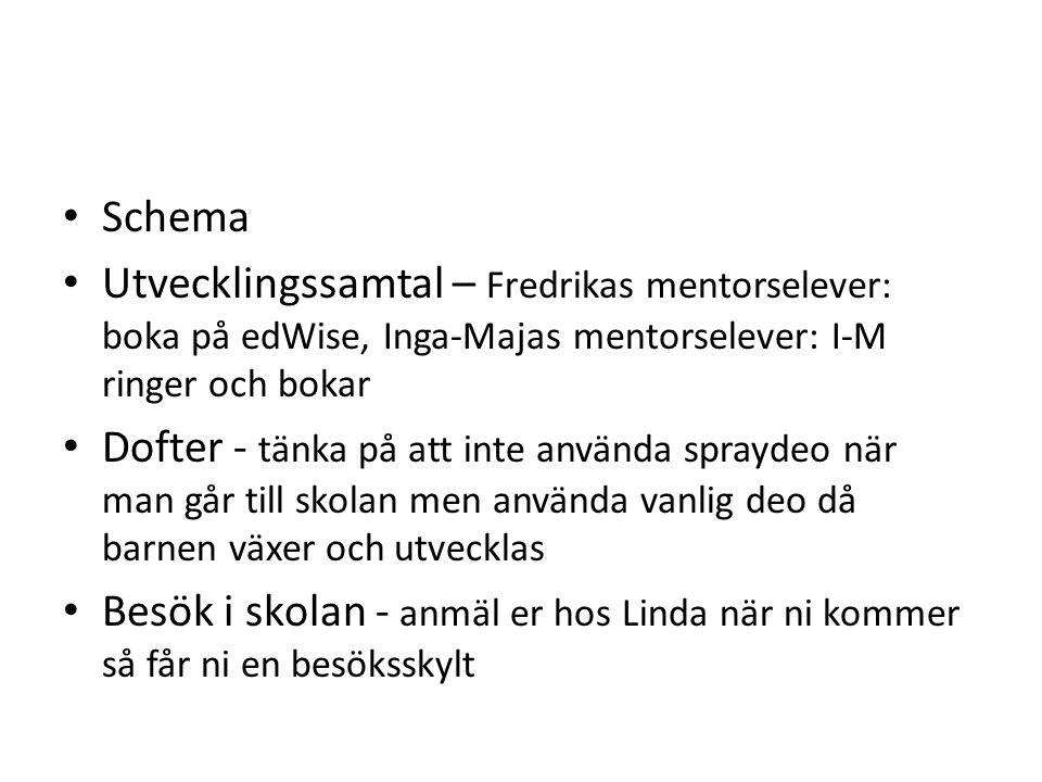Schema Utvecklingssamtal – Fredrikas mentorselever: boka på edWise, Inga-Majas mentorselever: I-M ringer och bokar Dofter - tänka på att inte använda