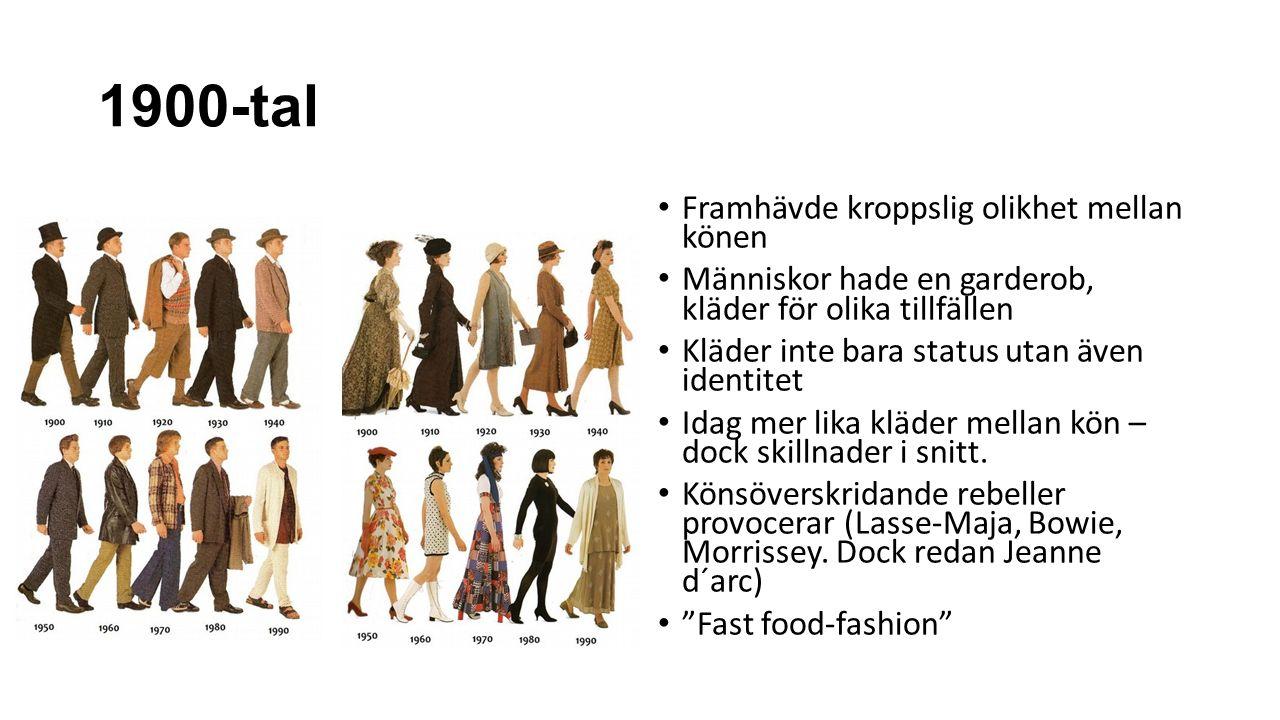 1900-tal Framhävde kroppslig olikhet mellan könen Människor hade en garderob, kläder för olika tillfällen Kläder inte bara status utan även identitet Idag mer lika kläder mellan kön – dock skillnader i snitt.