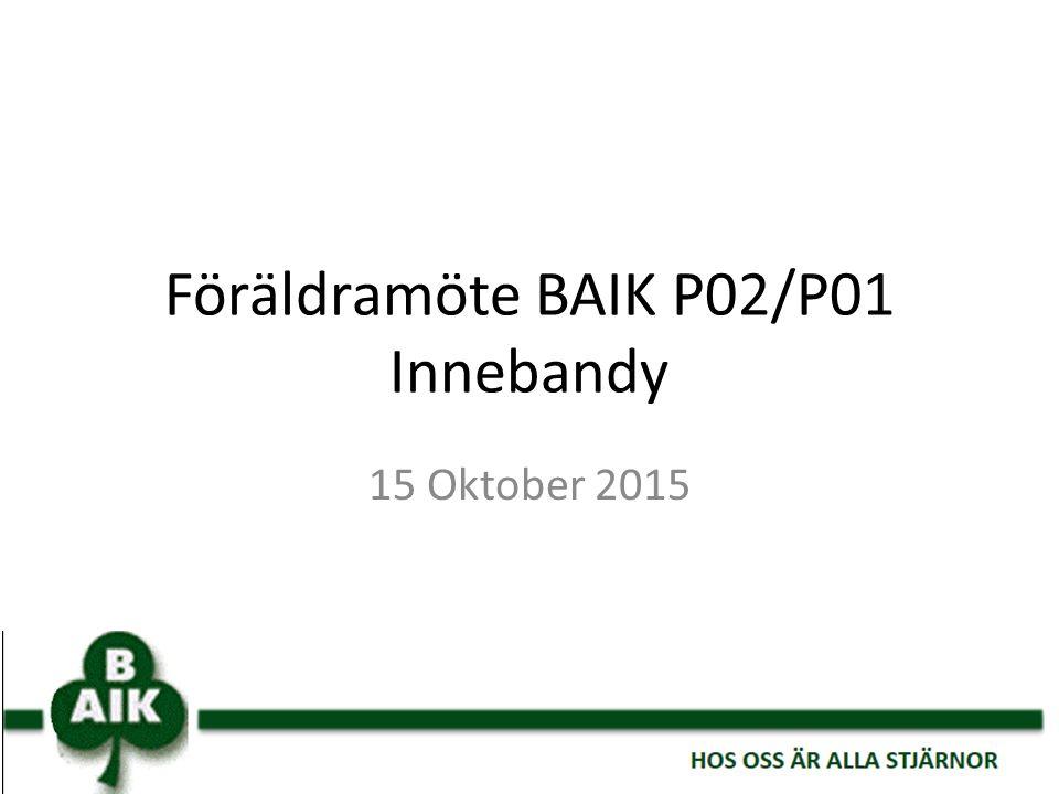 Föräldramöte BAIK P02/P01 Innebandy 15 Oktober 2015