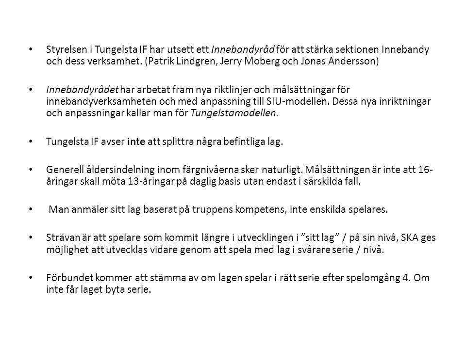 Styrelsen i Tungelsta IF har utsett ett Innebandyråd för att stärka sektionen Innebandy och dess verksamhet. (Patrik Lindgren, Jerry Moberg och Jonas
