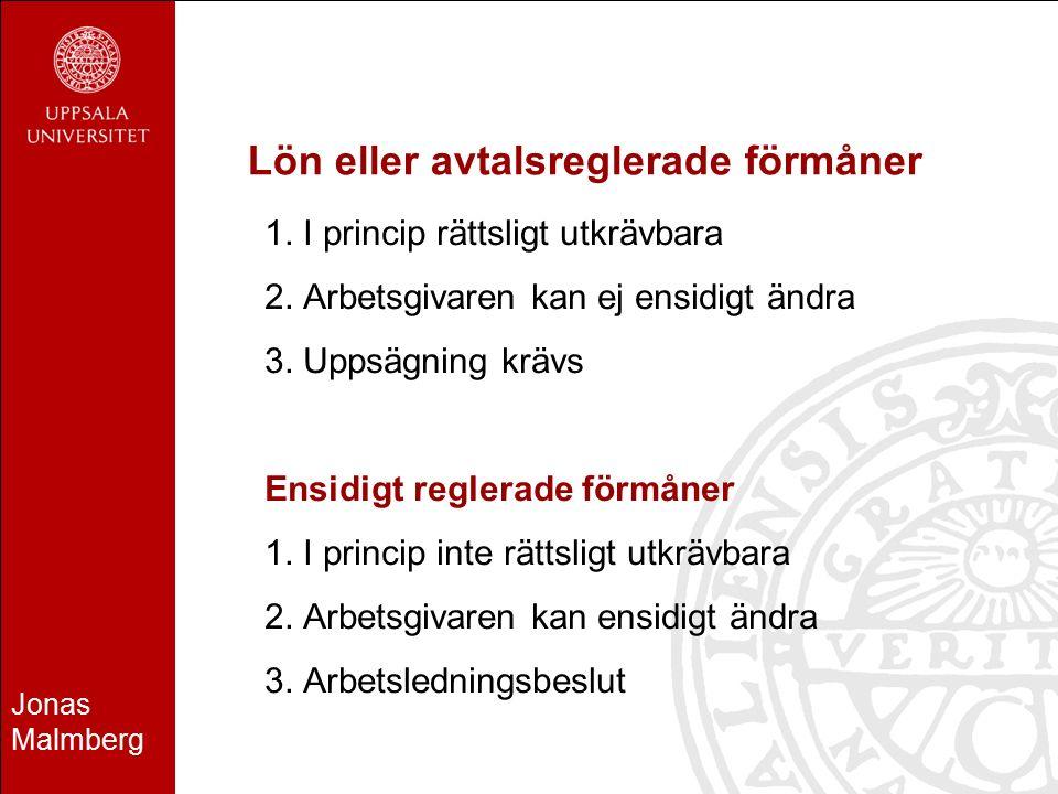 Jonas Malmberg Lön eller avtalsreglerade förmåner 1. I princip rättsligt utkrävbara 2. Arbetsgivaren kan ej ensidigt ändra 3. Uppsägning krävs Ensidig