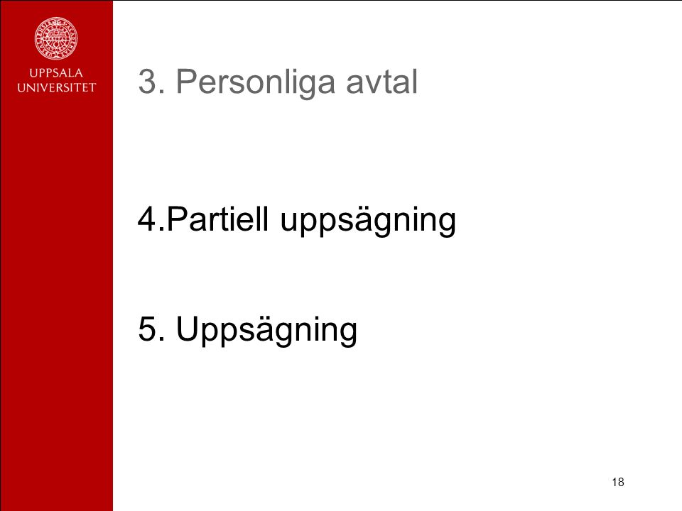 3. Personliga avtal 4.Partiell uppsägning 5. Uppsägning 18