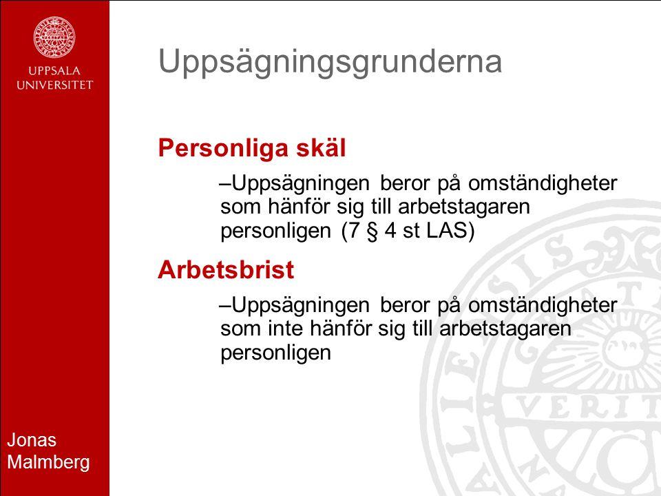 Jonas Malmberg Uppsägningsgrunderna Personliga skäl –Uppsägningen beror på omständigheter som hänför sig till arbetstagaren personligen (7 § 4 st LAS) Arbetsbrist –Uppsägningen beror på omständigheter som inte hänför sig till arbetstagaren personligen