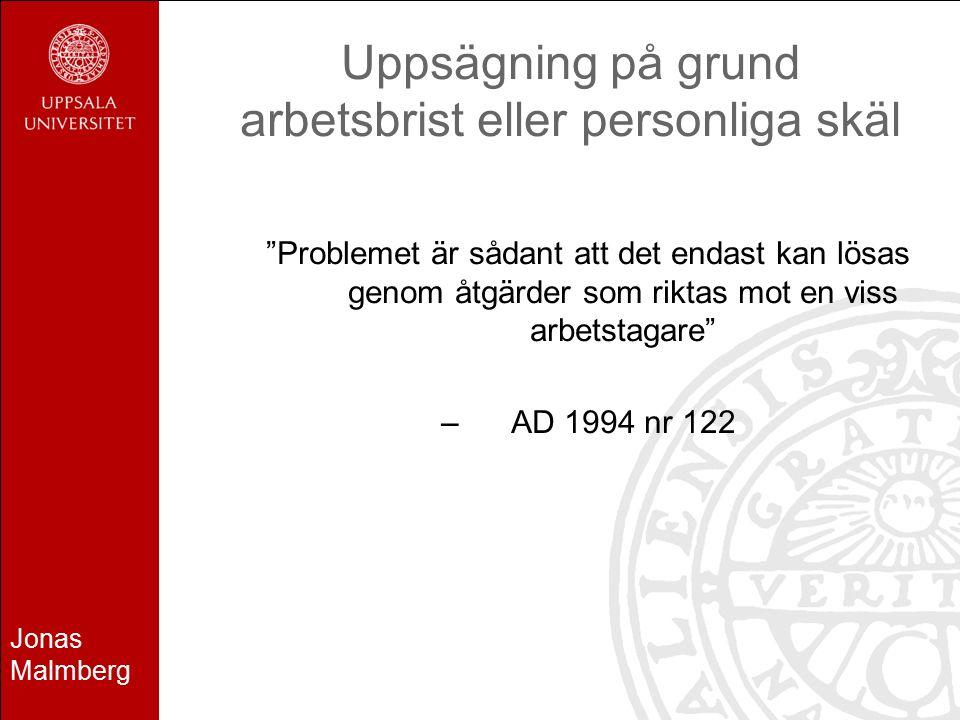 Jonas Malmberg Uppsägning på grund arbetsbrist eller personliga skäl Problemet är sådant att det endast kan lösas genom åtgärder som riktas mot en viss arbetstagare –AD 1994 nr 122