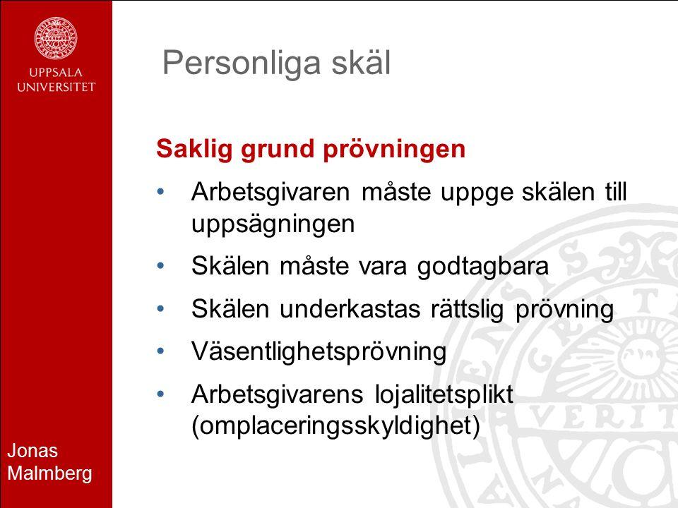 Jonas Malmberg Personliga skäl Saklig grund prövningen Arbetsgivaren måste uppge skälen till uppsägningen Skälen måste vara godtagbara Skälen underkastas rättslig prövning Väsentlighetsprövning Arbetsgivarens lojalitetsplikt (omplaceringsskyldighet)