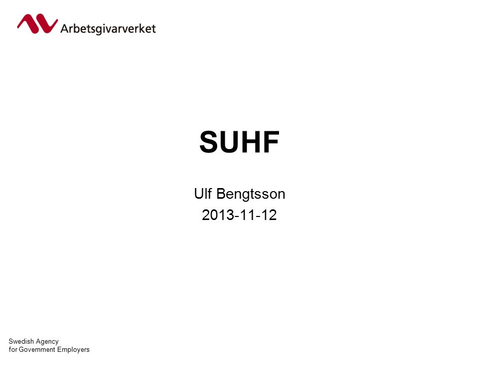 Swedish Agency for Government Employers SUHF Ulf Bengtsson 2013-11-12