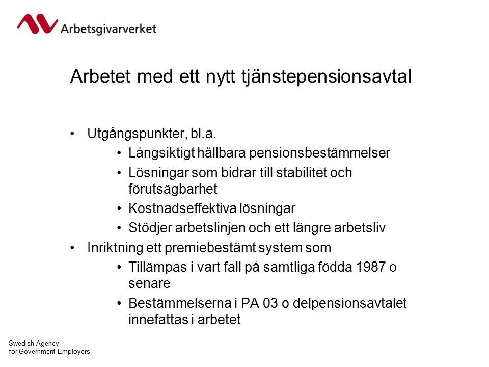 Swedish Agency for Government Employers Arbetet med ett nytt tjänstepensionsavtal Utgångspunkter, bl.a.
