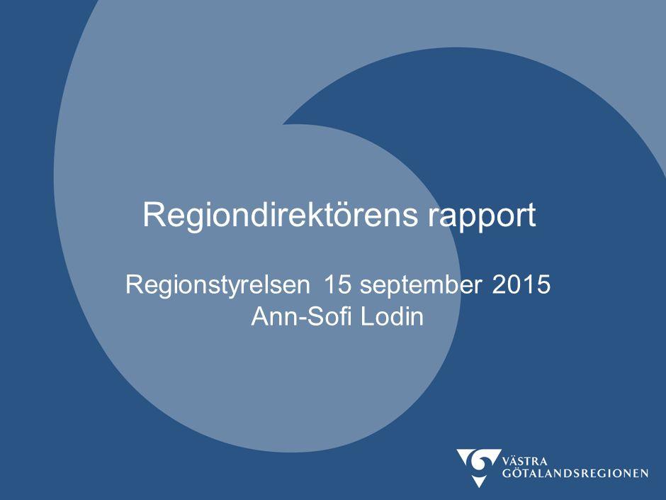 Regionstyrelsen 15 september 2015 Ann-Sofi Lodin Regiondirektörens rapport