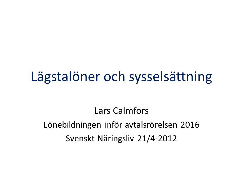 Lägstalöner och sysselsättning Lars Calmfors Lönebildningen inför avtalsrörelsen 2016 Svenskt Näringsliv 21/4-2012