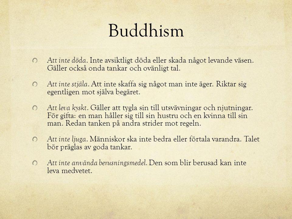 Buddhism Att inte döda. Inte avsiktligt döda eller skada något levande väsen.