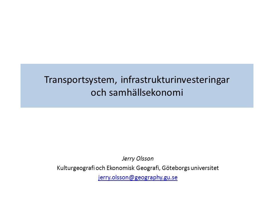 Transportsystem, infrastrukturinvesteringar och samhällsekonomi Jerry Olsson Kulturgeografi och Ekonomisk Geografi, Göteborgs universitet jerry.olsson