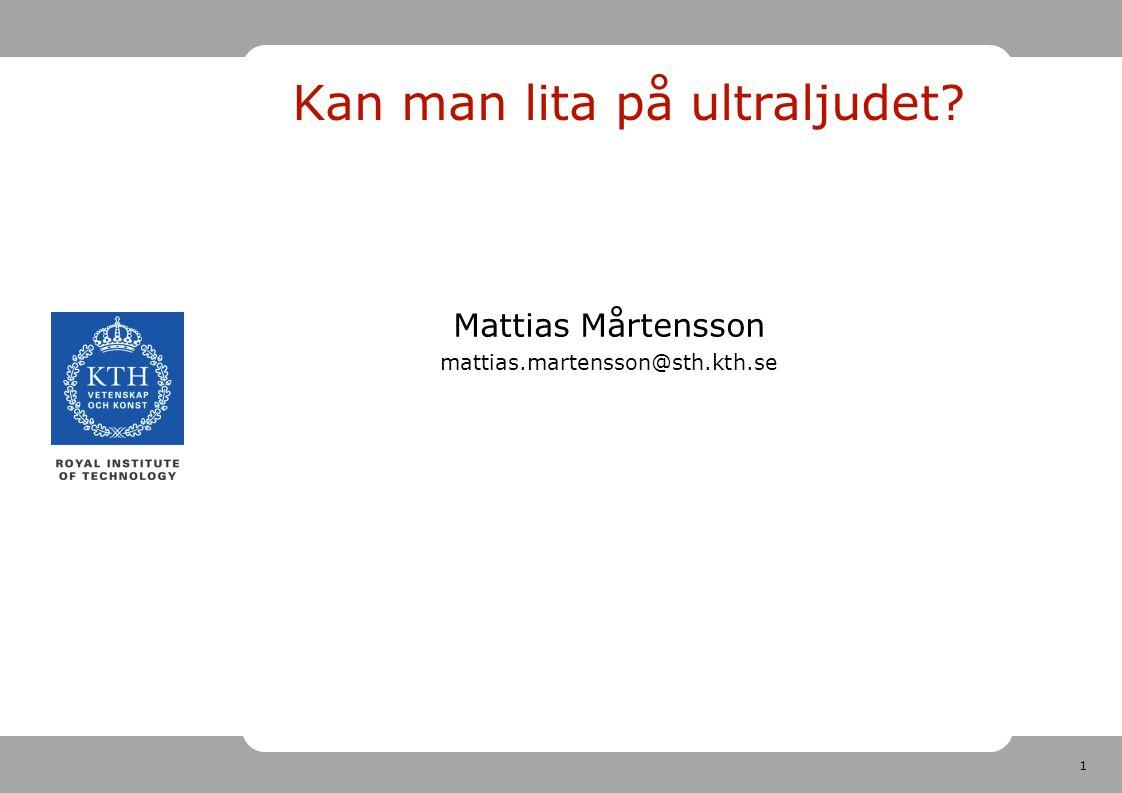 1 Kan man lita på ultraljudet Mattias Mårtensson mattias.martensson@sth.kth.se
