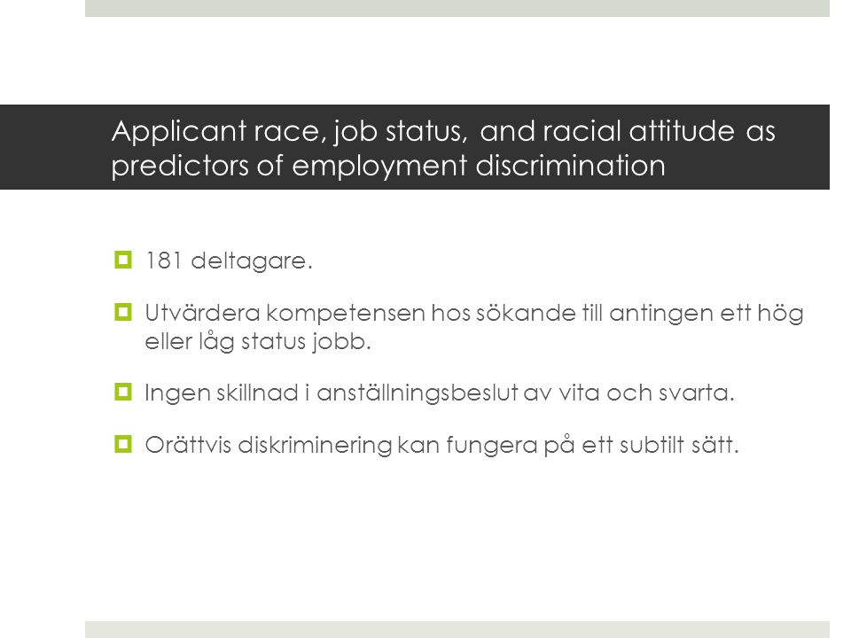 Applicant race, job status, and racial attitude as predictors of employment discrimination  181 deltagare.