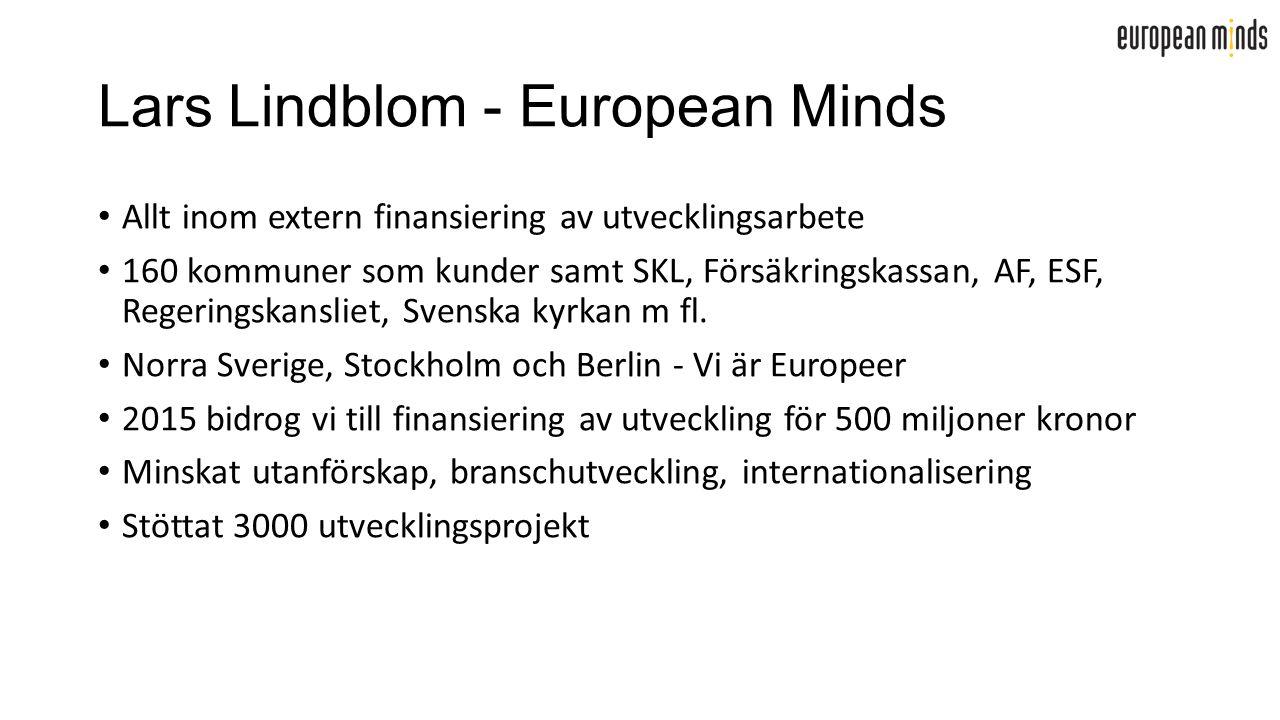 Lars Lindblom - European Minds Allt inom extern finansiering av utvecklingsarbete 160 kommuner som kunder samt SKL, Försäkringskassan, AF, ESF, Regeringskansliet, Svenska kyrkan m fl.