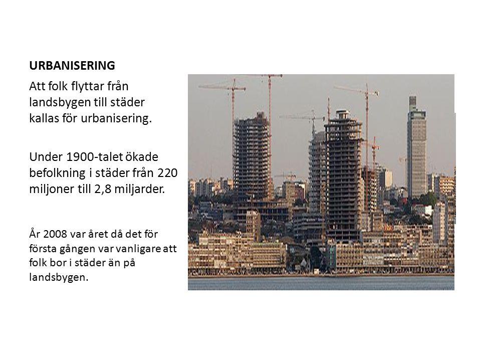URBANISERING Att folk flyttar från landsbygen till städer kallas för urbanisering.