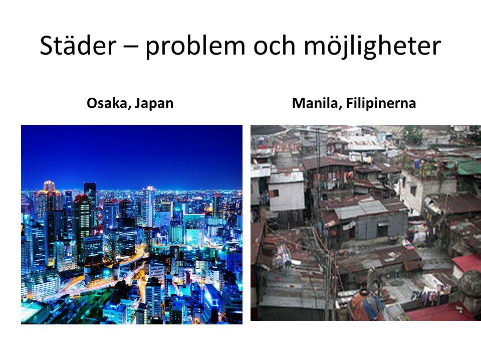 Städer – problem och möjligheter Osaka, Japan Manila, Filipinerna